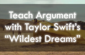 Teach Rhetorical Analysis With Taylor Swift's Wildest Dreams
