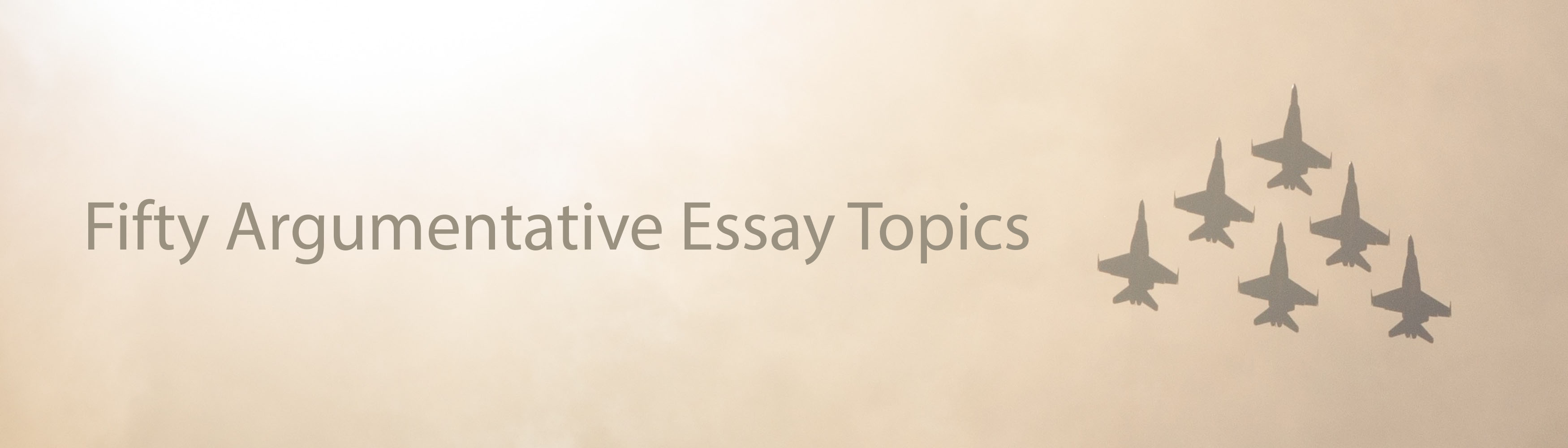 Fifty Argumentative Essay Topics