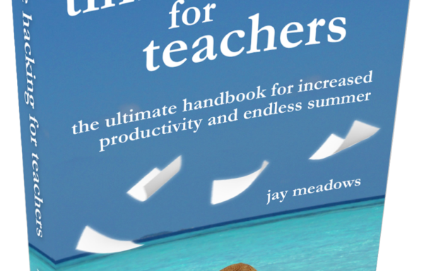 Time Hacking For Teachers: The Ultimate Handbook For Increased Productivity And Endless Summer