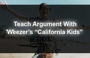 "Teach Argument With Weezer's ""California Kids"""
