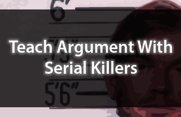 Teach Argument With Serial Killers