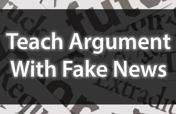 Teach Argument With Fake News