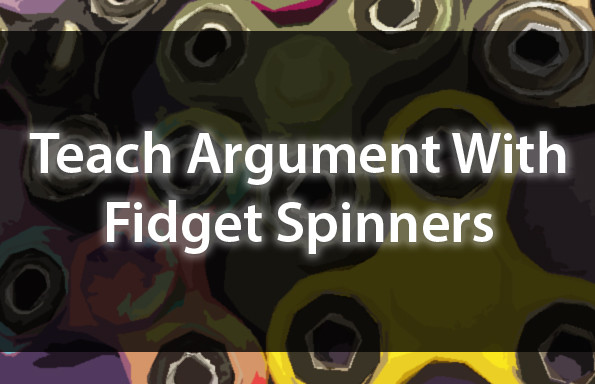 Teach Argument With Fidget Spinners