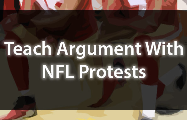 Teach Argument With NFL Protests
