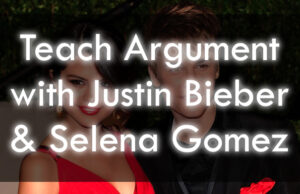 Teach Argument With Justin Bieber & Selena Gomez