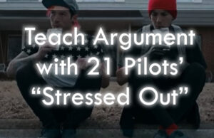 "Teach Argument With 21 Pilots' ""Stressed Out"""