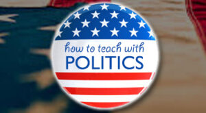 Three Core Principles For Teaching With Politics