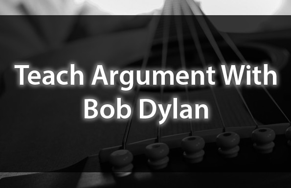 Teach Argument With Bob Dylan