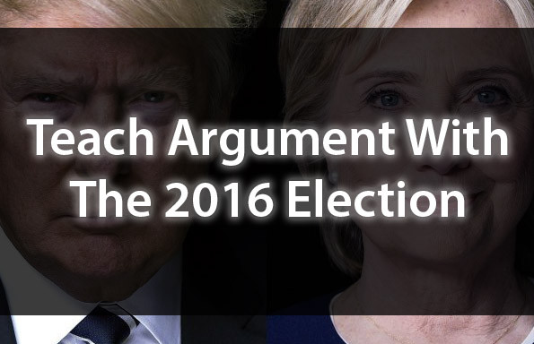 Teach Argument With The 2016 Election