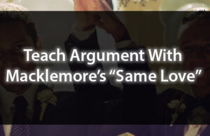 "Teach Argument With Macklemore's ""Same Love"""