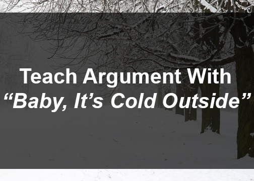 "Teach Argument With ""Baby It's Cold Outside"""