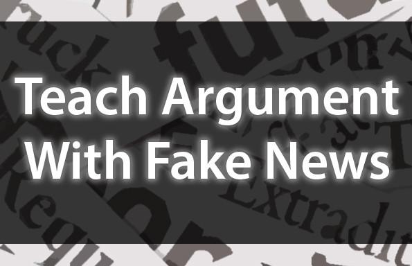 Teach Argument With Fake News