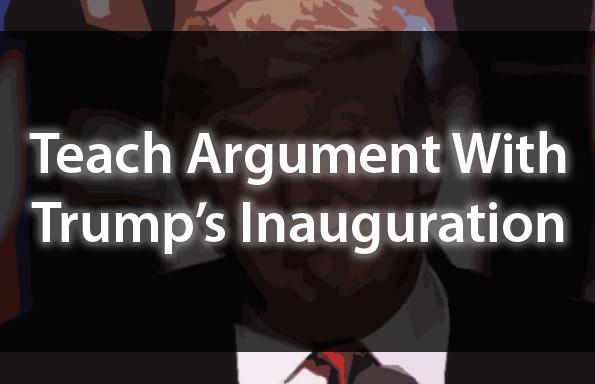 Teach Argument With Trump's Inaugural Address