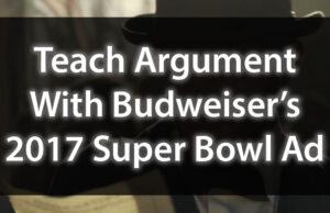 Teach Argument With Budweiser's 2017 Super Bowl Commercial