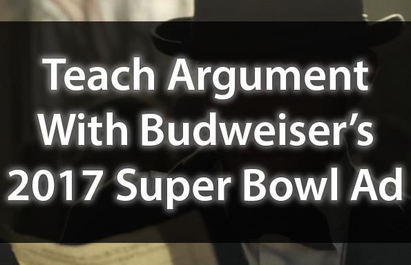 Teach Argument With Budweiser's 2017 Super Bowl Ad