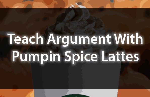 Teach Argument With Pumpkin Spice Lattes