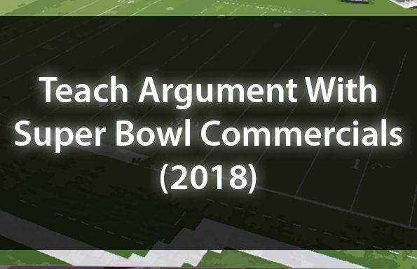 Teach Argument With Super Bowl Commercials (2018)