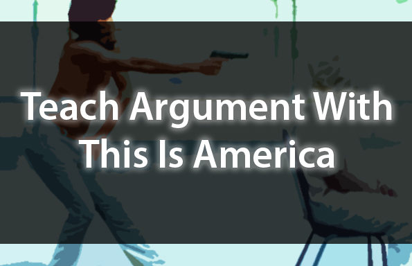 Teach Argument With Childish Gambino's This Is America