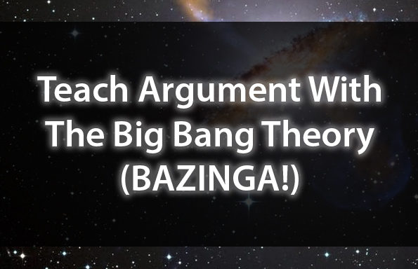 Teach Argument With The Big Bang Theory