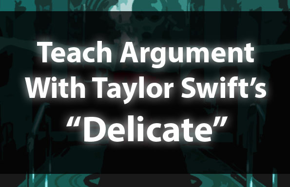 "Teach Argument With Taylor Swift's ""Delicate"""