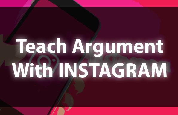 Teach Argument With Instagram!