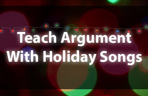 Teach Argument With Holiday Songs!