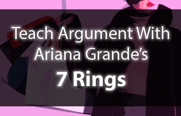 Teach Argument with Ariana Grande's 7 Rings!