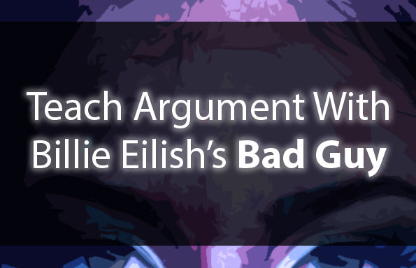 "Teach Argument With Billie Eilish's ""Bad Guy"""