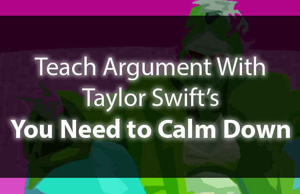 "Teach Argument with Taylor Swift's ""You Need to Calm Down"""
