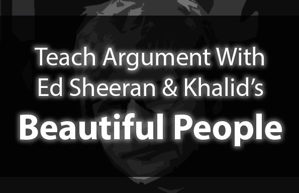 "Teach Argument with Ed Sheeran and Khalid's ""Beautiful People"""