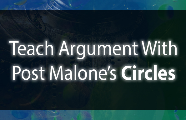 "Teach Argument with Post Malone's ""Circles"""