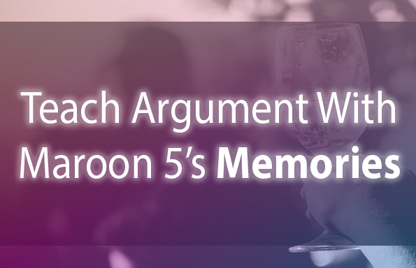 "Teach Argument with Maroon 5's ""Memories"""
