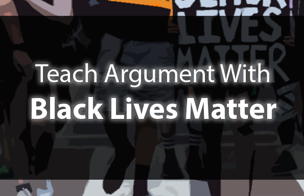 Teach Argument with Black Lives Matter