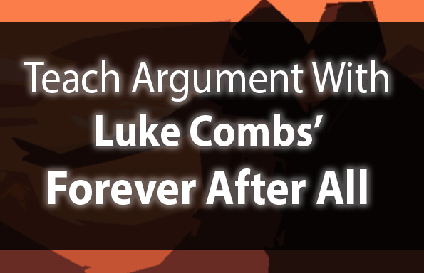 """Teach Argument with Luke Combs' """"Forever After All"""""""